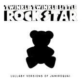 Lullaby Versions of Jamiroquai by Twinkle Twinkle Little Rock Star