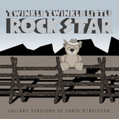 Lullaby Versions of Chris Stapleton by Twinkle Twinkle Little Rock Star