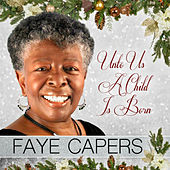 Unto Us a Child Is Born by Faye Capers