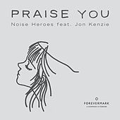 Praise You (feat. Jon Kenzie) by Noise Heroes