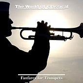 The World of Classical Music (Fanfares for Trumpets) by Various Artists