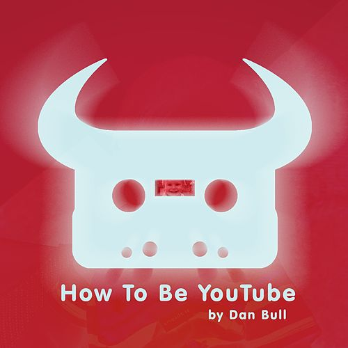 How to Be YouTube by Dan Bull