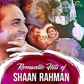 Romantic Hits Of Shaan Rahman by Various Artists