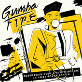 Gumba Fire: Bubblegum Soul & Synth Boogie in 1980s South Africa de Various Artists