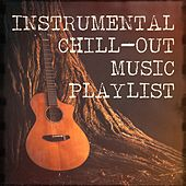 Instrumental Chill-Out Music Playlist by Various Artists