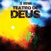 Teatro de Deus de Zé Brown