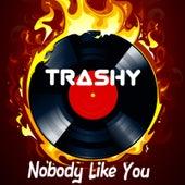 Nobody Like You by Trashy