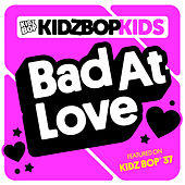 Bad At Love by KIDZ BOP Kids