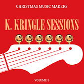 Christmas Music Makers: K. Kringle Sessions, Vol. 5 by Various Artists
