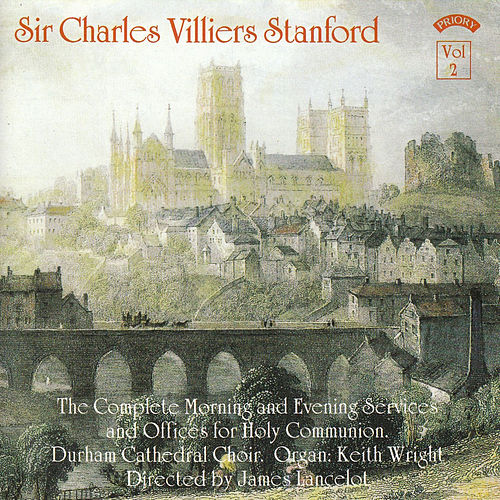 C.V. Stanford - The Complete Morning & Evening Services Vol. 2 by The Choir of Durham Cathedral