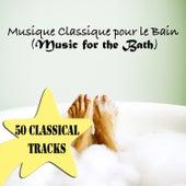 Musique Classique pour le Bain (Music for the Bath) - 50 Classical Tracks by Various Artists