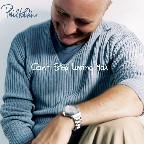 Can't Stop Loving You by Phil Collins