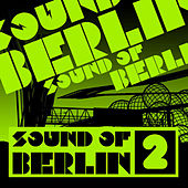 Sound of Berlin 2 - The Finest Club Sounds Selection of House, Electro, Minimal and Techno von Various Artists