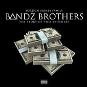 Bandz Brothers (The Story of Two Brothers) by Foreign Money Familly