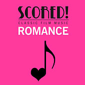 SCORED! Classic Film Music - Romance by Various Artists