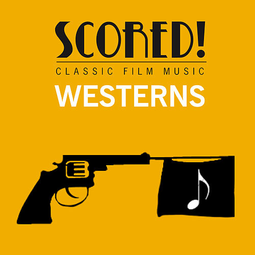 SCORED! Classic Film Music - Western by Various Artists