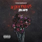 Better Friends Than Lovers by YoungCelebThaGod