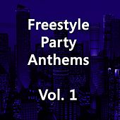 Freestyle Party Anthems Vol. 1 by Various Artists