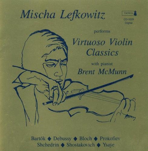 Violin Recital: Lefkowitz, Mischa - BARTOK, B. / DEBUSSY, C. / BLOCH, E. / PROKOFIEV, S. / SHCHEDRIN, R. / SHOSTAKOVICH, D. / YSAYE, E. by Brent McMunn