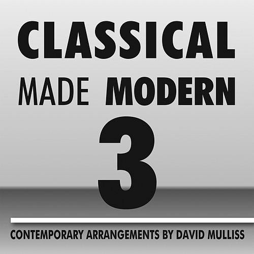 Classical Made Modern 3 by David Mulliss