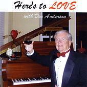 Here's to Love by Don Anderson