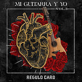Mi Guitarra y Yo, Vol. 3 by Regulo Caro