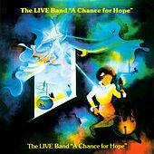 A Chance for Hope by The Live Band