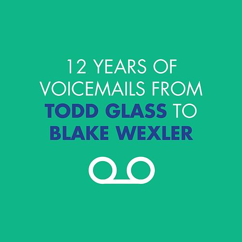 12 Years of Voicemails from Todd Glass to Blake Wexler by Todd Glass