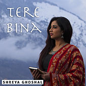 Tere Bina - Single by Shreya Ghoshal
