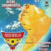 Desde Sudamérica Para... Discos Medellín (La Máquina de Hacer Éxitos) by Various Artists
