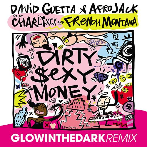 Dirty Sexy Money (feat. Charli XCX & French Montana) (GLOWINTHEDARK Remix) by David Guetta