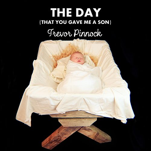 The Day (That You Gave Me a Son) by Trevor Pinnock