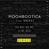 Do Not Do Me (Like Dis) (Remixes) by Moonbootica