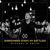 Surrounded (Fight My Battles) by Michael W. Smith