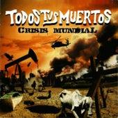 Crisis Mundial by Todos Tus Muertos