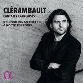 Clérambault: Cantates Françaises de Benjamin Alard