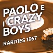 Paolo e I Crazy Boys - Rarities 1967 von I Crazy Boys