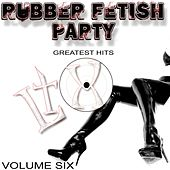 Rubber Fetish Party (Greatest Hits 6) de Various Artists