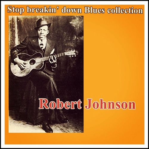Stop Breakin' Down Blues Collection de Robert Johnson