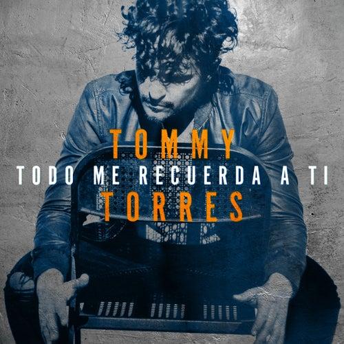Todo Me Recuerda a Ti by Tommy Torres
