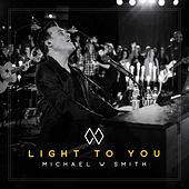 Light to You von Michael W. Smith