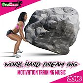 Work Hard Dream Big: Motivation Training Music 2016 - EP by Various Artists