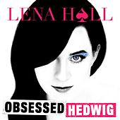 Obsessed: Hedwig and the Angry Inch de Lena Hall