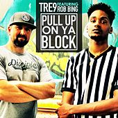Pull up on Ya Block (feat. Rob Bing) by Tre-9