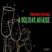 Christmas Cocktails: A Holiday Affaire, Vol. 4 by Various Artists