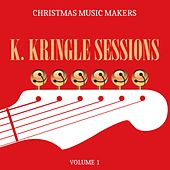 Christmas Music Makers: K. Kringle Sessions, Vol. 1 by Various Artists