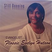 Still Running by Evangelist Flossie Evelyn Hutson