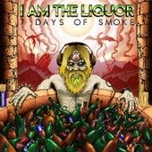 7 Days of Smoke von I Am the Liquor