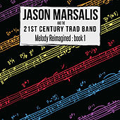 Melody Reimagined: Book 1 by Jason Marsalis and the 21st Century Trad Band