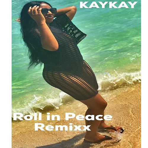 Roll in Peace Remixx by Kay Kay